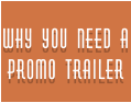 WHY YOU NEED A PROMO TRAILER